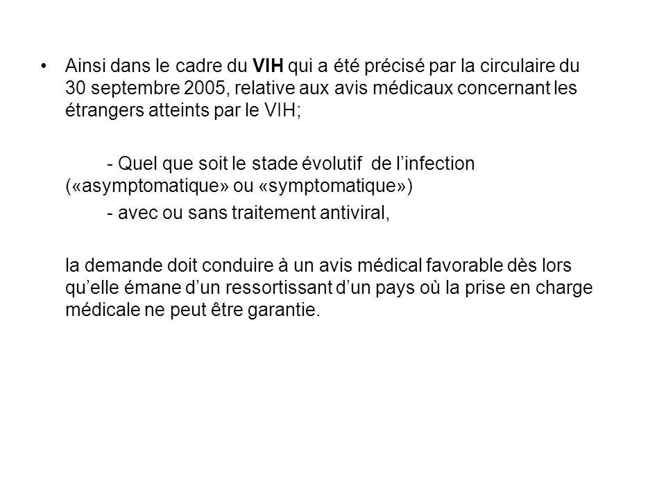 Ainsi dans le cadre du VIH qui a été précisé par la circulaire du 30 septembre 2005, relative aux avis médicaux concernant les étrangers atteints par le VIH;