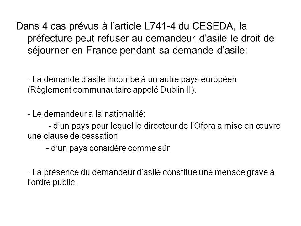 Dans 4 cas prévus à l'article L741-4 du CESEDA, la préfecture peut refuser au demandeur d'asile le droit de séjourner en France pendant sa demande d'asile: