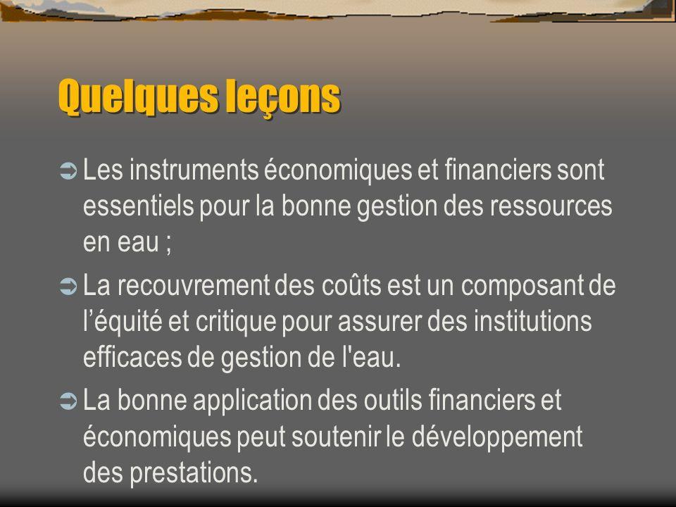 Quelques leçons Les instruments économiques et financiers sont essentiels pour la bonne gestion des ressources en eau ;