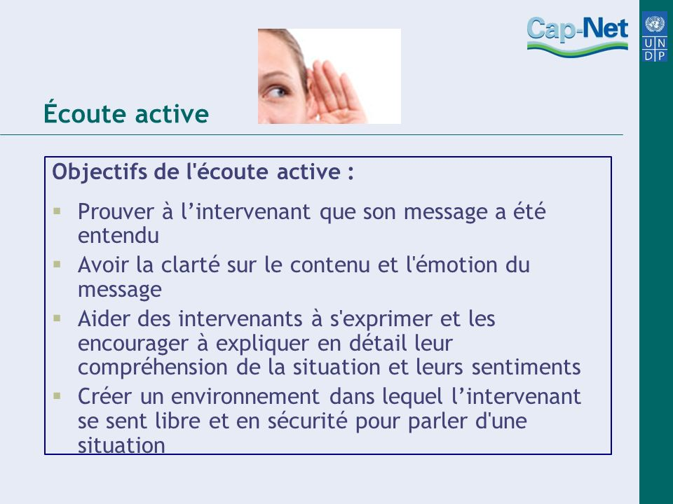 Écoute active Objectifs de l écoute active :