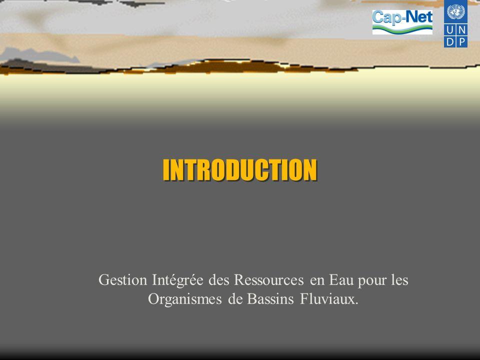INTRODUCTION Gestion Intégrée des Ressources en Eau pour les Organismes de Bassins Fluviaux.