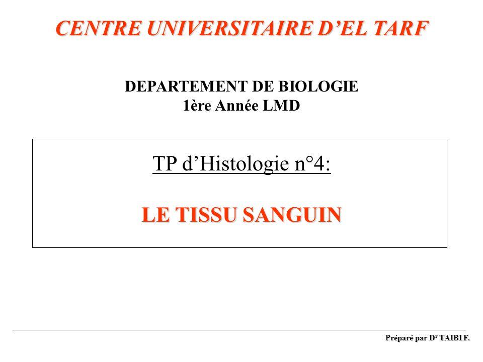 CENTRE UNIVERSITAIRE D'EL TARF DEPARTEMENT DE BIOLOGIE 1ère Année LMD TP d'Histologie n°4: LE TISSU SANGUIN