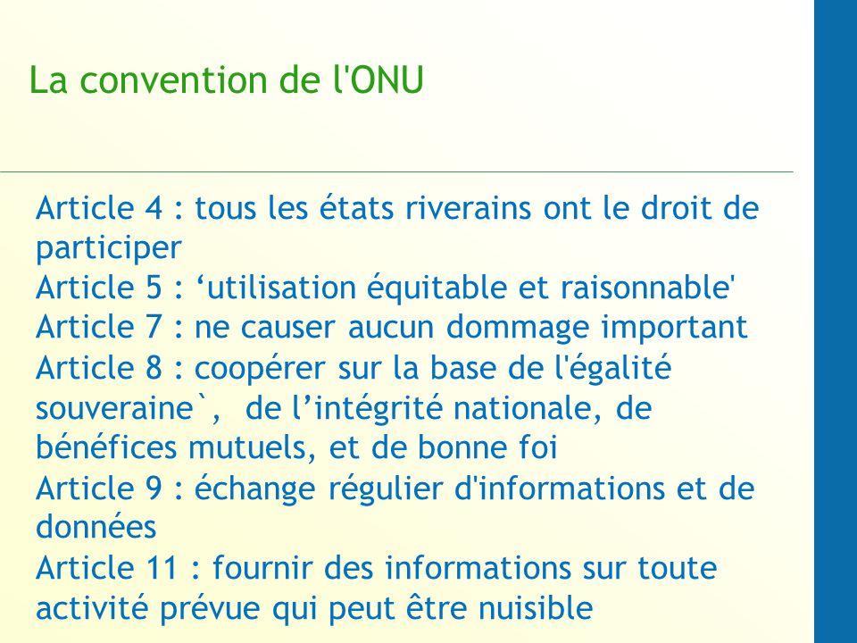 La convention de l ONU Article 4 : tous les états riverains ont le droit de participer. Article 5 : 'utilisation équitable et raisonnable