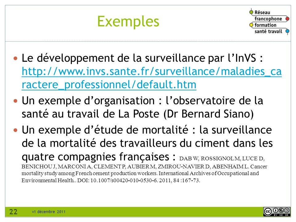 Exemples Le développement de la surveillance par l'InVS : http://www.invs.sante.fr/surveillance/maladies_caractere_professionnel/default.htm.