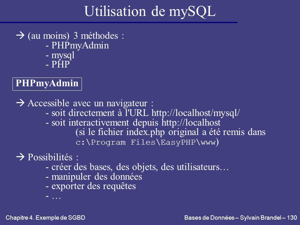 Utilisation de mySQL  (au moins) 3 méthodes : - PHPmyAdmin - mysql