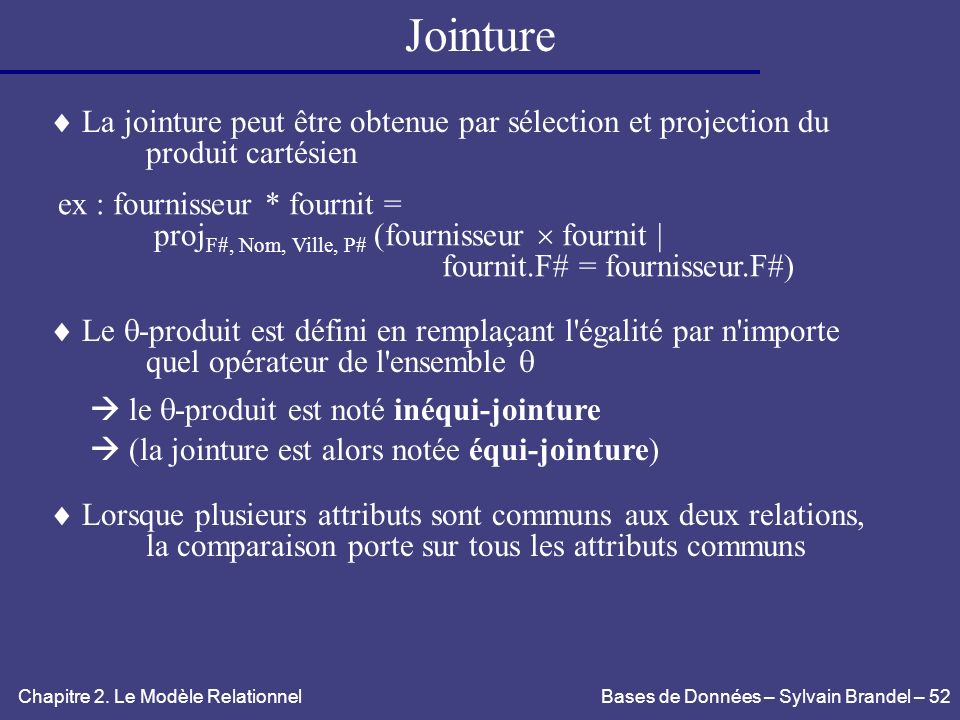 Jointure  La jointure peut être obtenue par sélection et projection du. produit cartésien. ex : fournisseur * fournit =