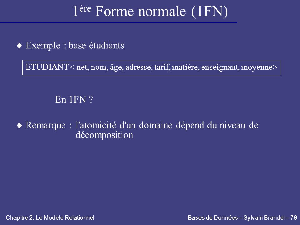 1ère Forme normale (1FN)  Exemple : base étudiants En 1FN