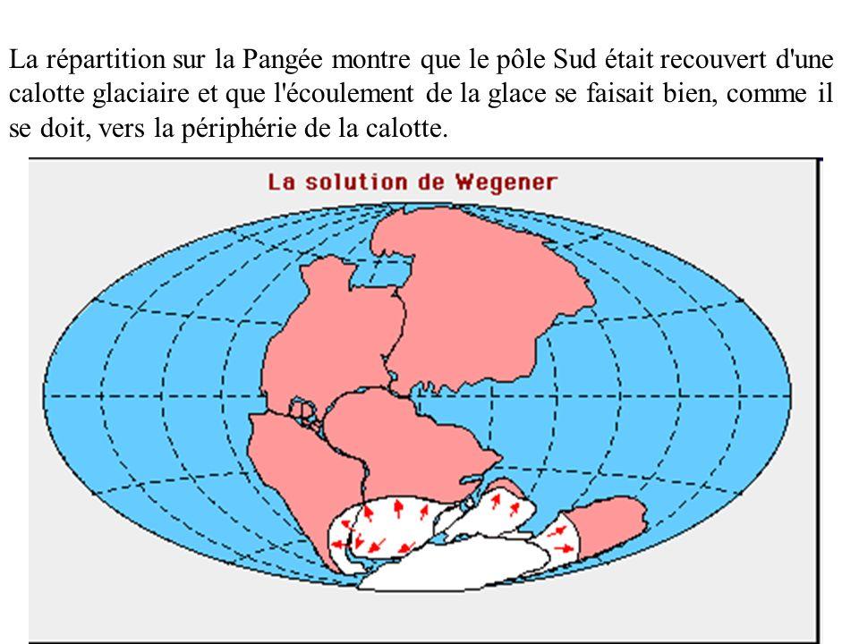 La répartition sur la Pangée montre que le pôle Sud était recouvert d une calotte glaciaire et que l écoulement de la glace se faisait bien, comme il se doit, vers la périphérie de la calotte.
