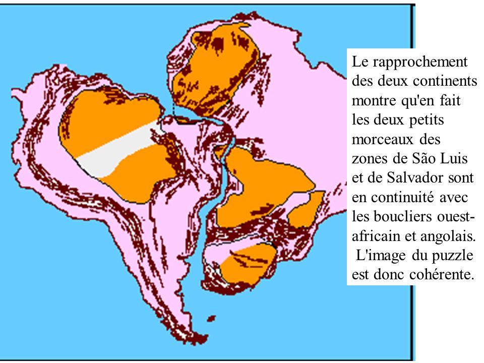 Le rapprochement des deux continents montre qu en fait les deux petits morceaux des zones de São Luis et de Salvador sont en continuité avec les boucliers ouest-africain et angolais.