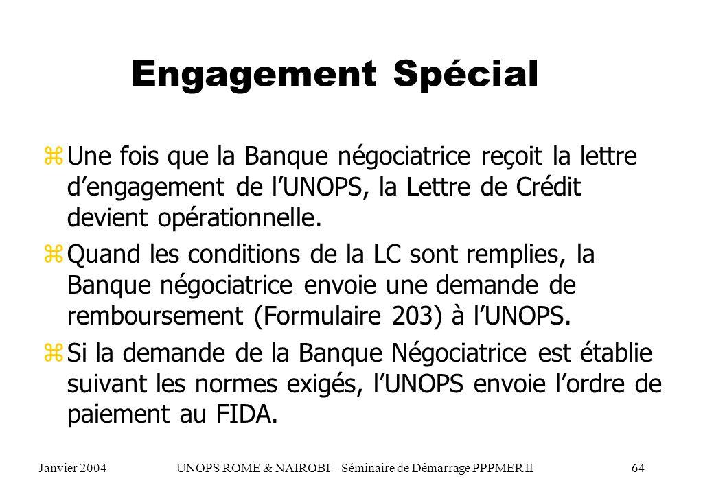 Engagement SpécialUne fois que la Banque négociatrice reçoit la lettre d'engagement de l'UNOPS, la Lettre de Crédit devient opérationnelle.