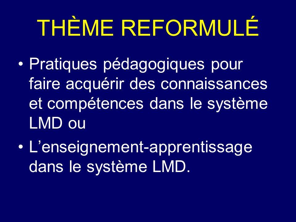 THÈME REFORMULÉ Pratiques pédagogiques pour faire acquérir des connaissances et compétences dans le système LMD ou.