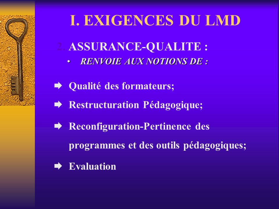 I. EXIGENCES DU LMD Qualité des formateurs;