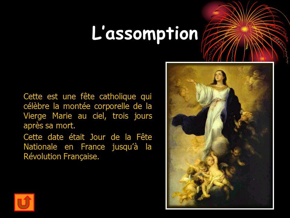 L'assomption Cette est une fête catholique qui célèbre la montée corporelle de la Vierge Marie au ciel, trois jours après sa mort.