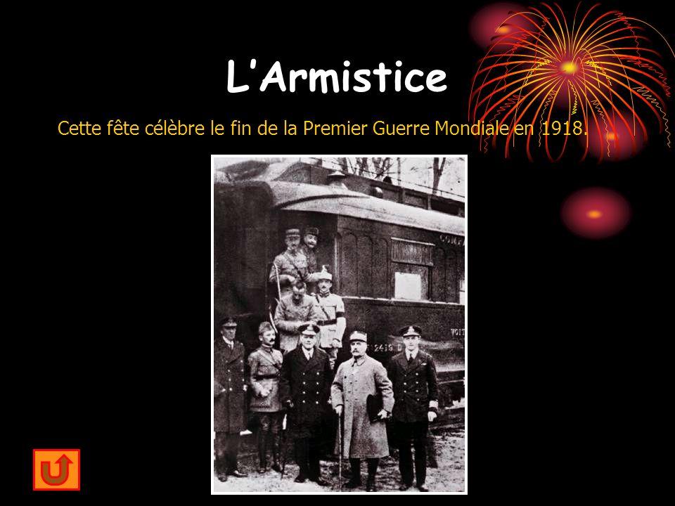 L'Armistice Cette fête célèbre le fin de la Premier Guerre Mondiale en 1918.