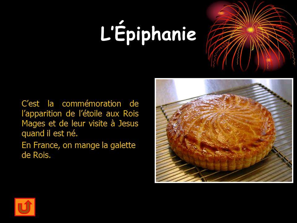 L'Épiphanie C'est la commémoration de l'apparition de l'étoile aux Rois Mages et de leur visite à Jesus quand il est né.