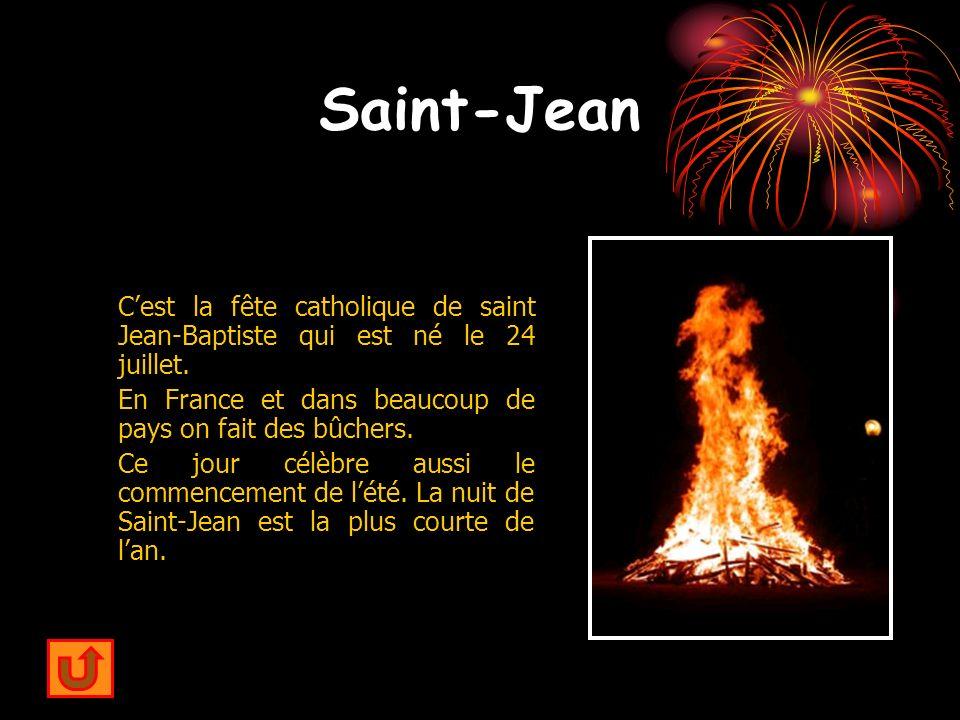 Saint-Jean C'est la fête catholique de saint Jean-Baptiste qui est né le 24 juillet. En France et dans beaucoup de pays on fait des bûchers.