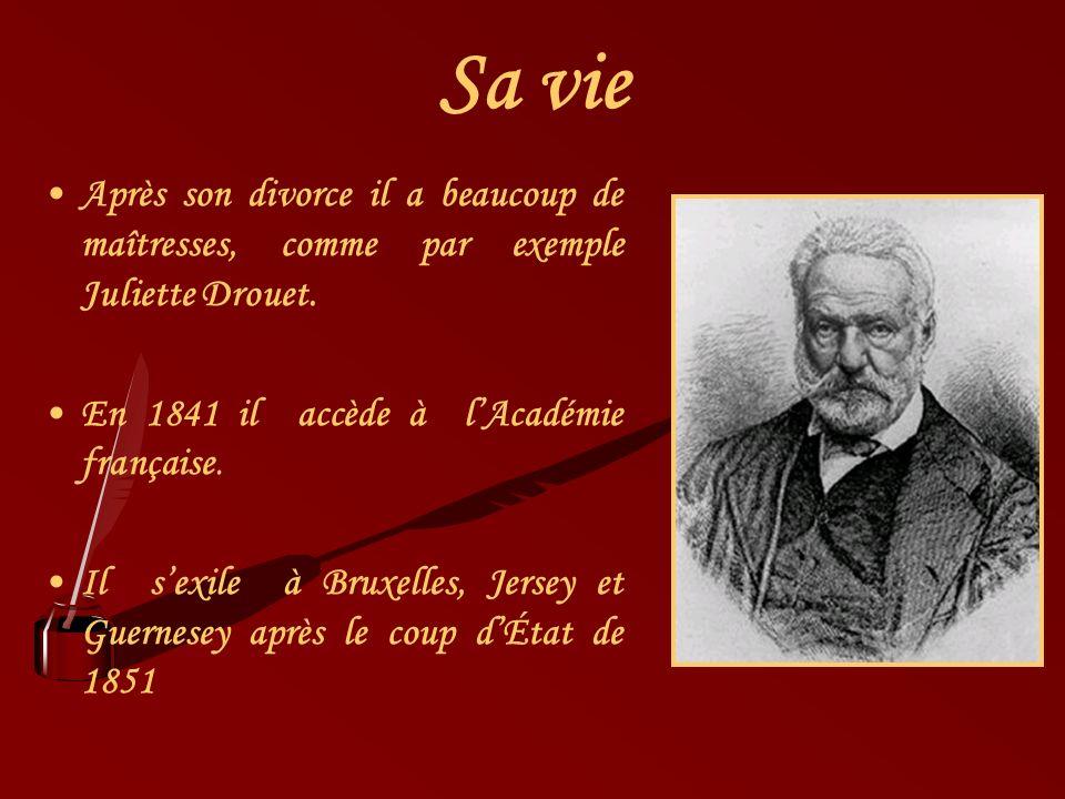Sa vie Après son divorce il a beaucoup de maîtresses, comme par exemple Juliette Drouet. En 1841 il accède à l'Académie française.