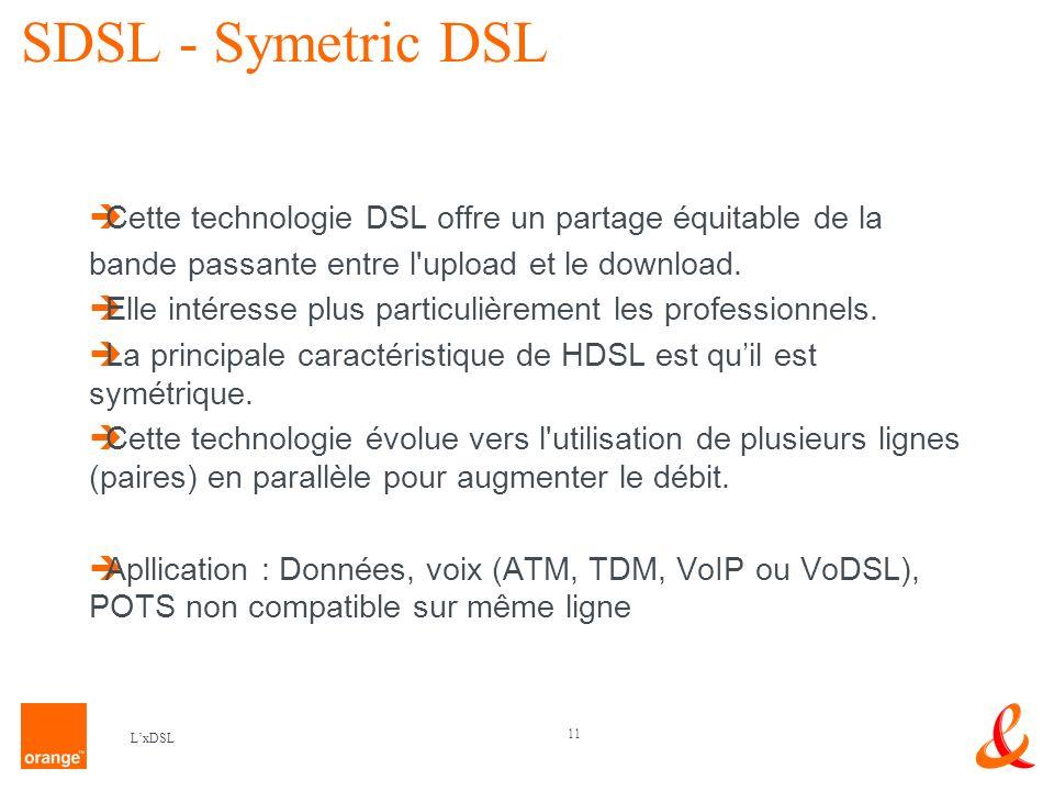 SDSL - Symetric DSL Cette technologie DSL offre un partage équitable de la. bande passante entre l upload et le download.