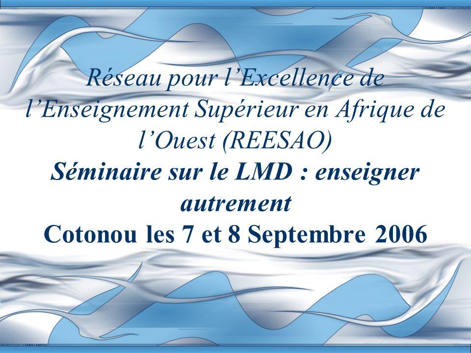 Réseau pour l'Excellence de l'Enseignement Supérieur en Afrique de l'Ouest (REESAO) Séminaire sur le LMD : enseigner autrement Cotonou les 7 et 8 Septembre 2006
