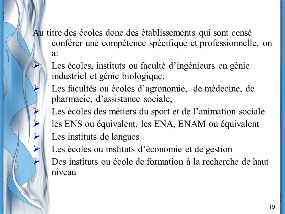 Au titre des écoles donc des établissements qui sont censé conférer une compétence spécifique et professionnelle, on a: