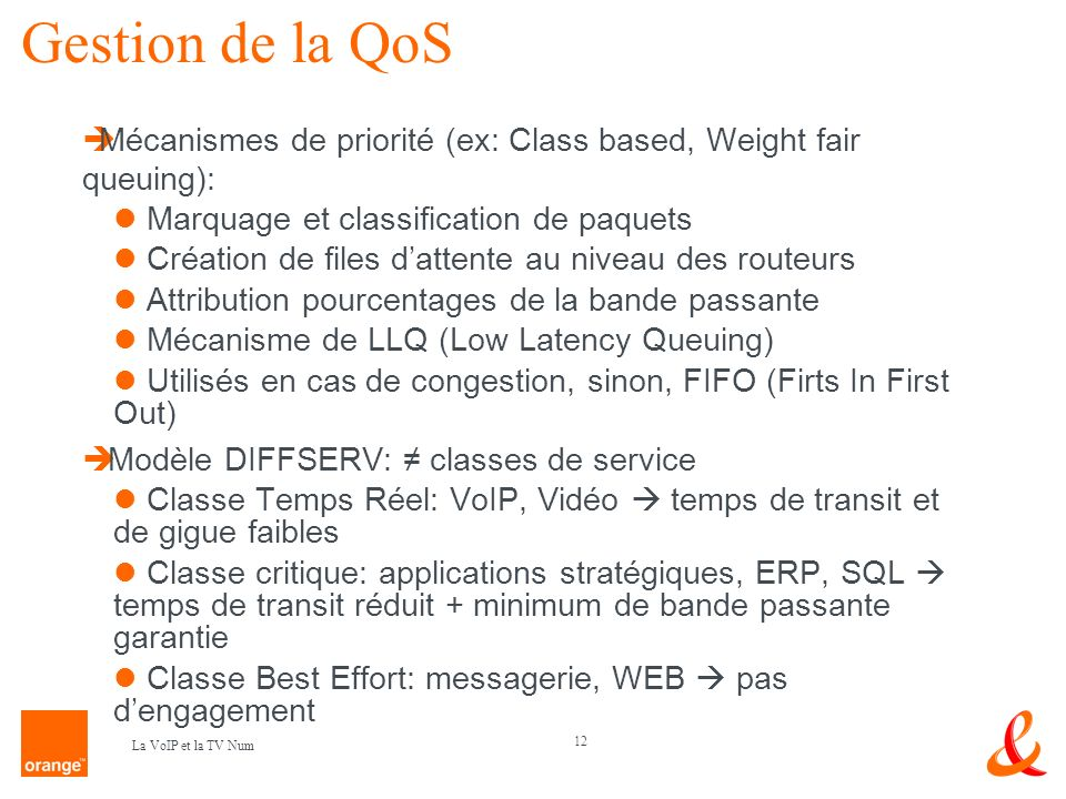 Gestion de la QoS Mécanismes de priorité (ex: Class based, Weight fair queuing): Marquage et classification de paquets.
