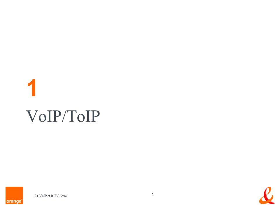1 VoIP/ToIP La VoIP et la TV Num