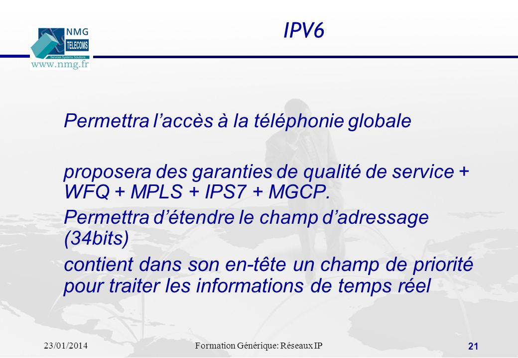 IPV6 Permettra l'accès à la téléphonie globale. proposera des garanties de qualité de service + WFQ + MPLS + IPS7 + MGCP.