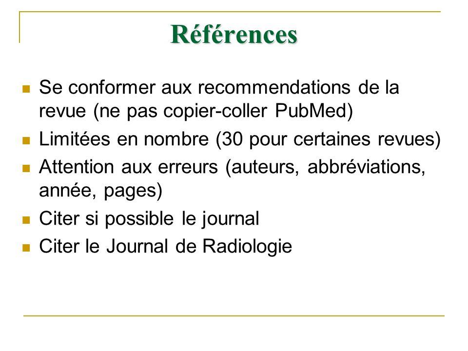 Références Se conformer aux recommendations de la revue (ne pas copier-coller PubMed) Limitées en nombre (30 pour certaines revues)