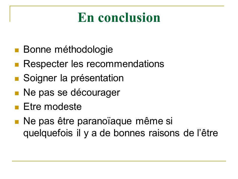En conclusion Bonne méthodologie Respecter les recommendations