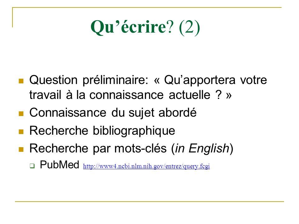 Qu'écrire (2) Question préliminaire: « Qu'apportera votre travail à la connaissance actuelle » Connaissance du sujet abordé.