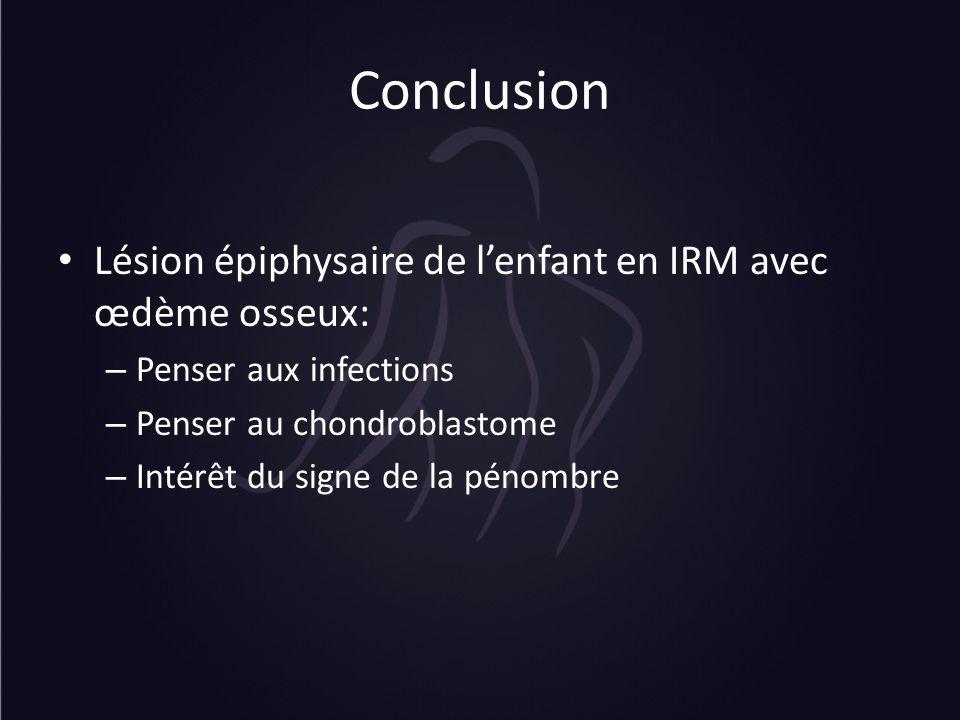 Conclusion Lésion épiphysaire de l'enfant en IRM avec œdème osseux: