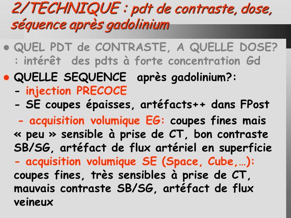 2/TECHNIQUE : pdt de contraste, dose, séquence après gadolinium