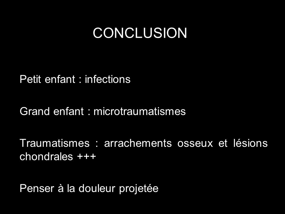 CONCLUSION Petit enfant : infections Grand enfant : microtraumatismes