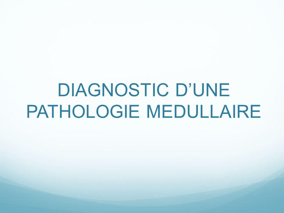 DIAGNOSTIC D'UNE PATHOLOGIE MEDULLAIRE
