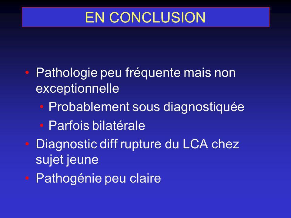 EN CONCLUSION Pathologie peu fréquente mais non exceptionnelle