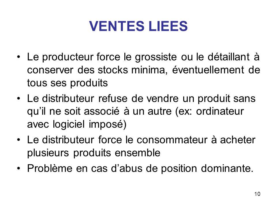 VENTES LIEES Le producteur force le grossiste ou le détaillant à conserver des stocks minima, éventuellement de tous ses produits.