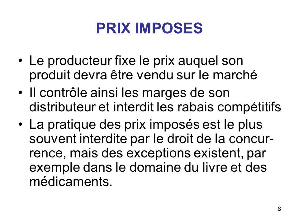 PRIX IMPOSES Le producteur fixe le prix auquel son produit devra être vendu sur le marché.