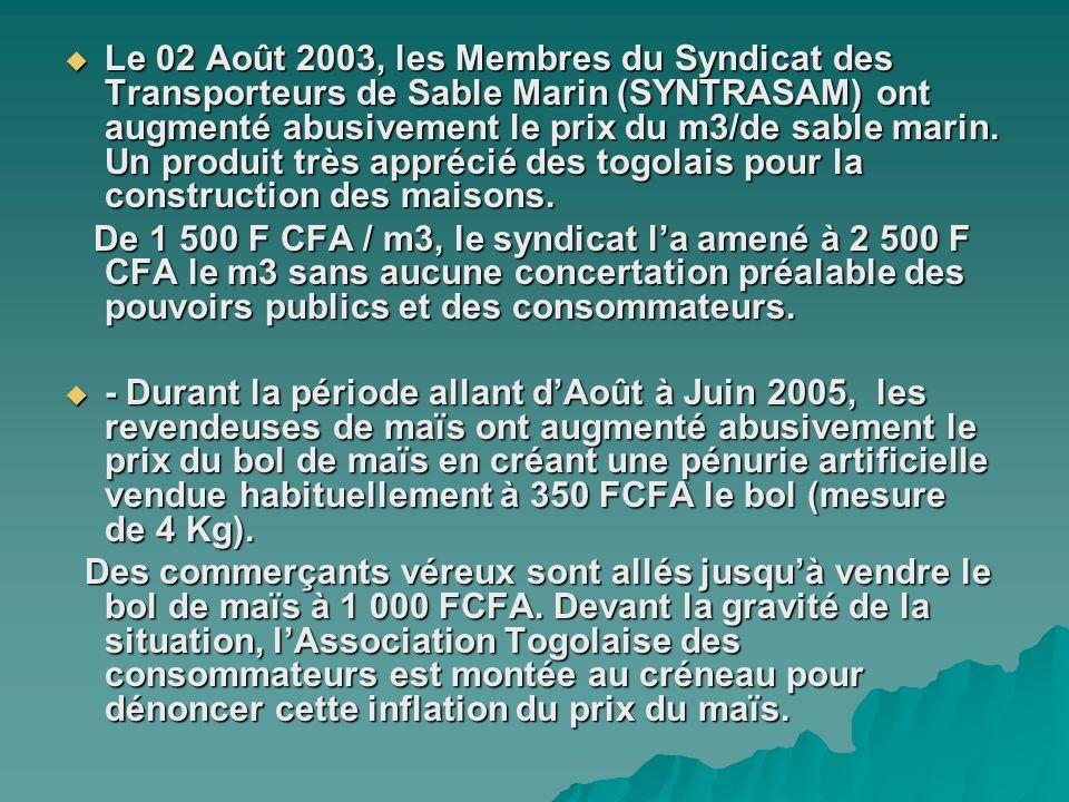 Le 02 Août 2003, les Membres du Syndicat des Transporteurs de Sable Marin (SYNTRASAM) ont augmenté abusivement le prix du m3/de sable marin. Un produit très apprécié des togolais pour la construction des maisons.