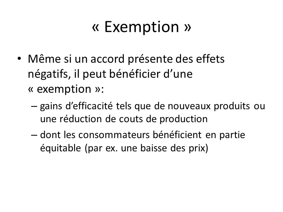« Exemption » Même si un accord présente des effets négatifs, il peut bénéficier d'une « exemption »: