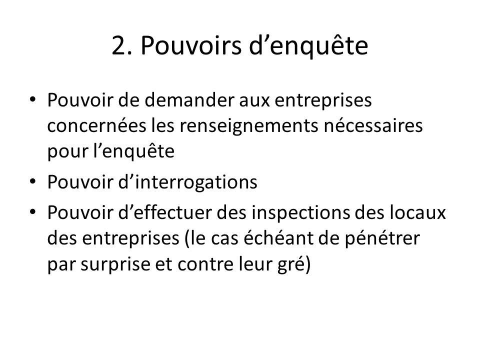 2. Pouvoirs d'enquête Pouvoir de demander aux entreprises concernées les renseignements nécessaires pour l'enquête.