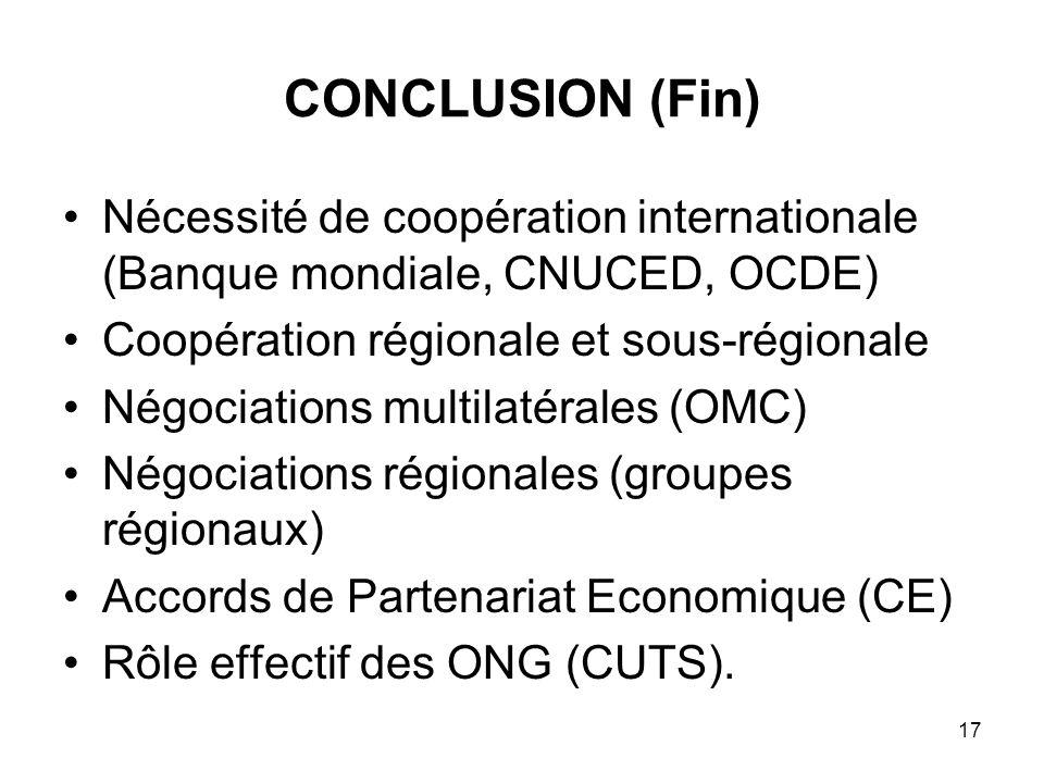 CONCLUSION (Fin)Nécessité de coopération internationale (Banque mondiale, CNUCED, OCDE) Coopération régionale et sous-régionale.