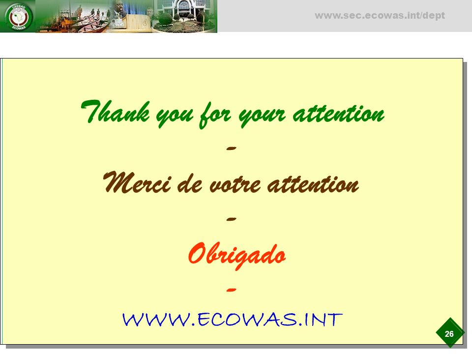 Thank you for your attention - Merci de votre attention - Obrigado - WWW.ECOWAS.INT