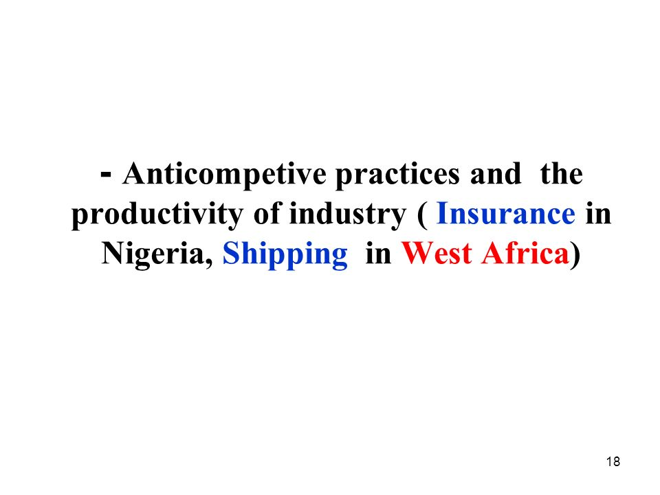 - Anticompetive practices and the productivity of industry ( Insurance in Nigeria, Shipping in West Africa)