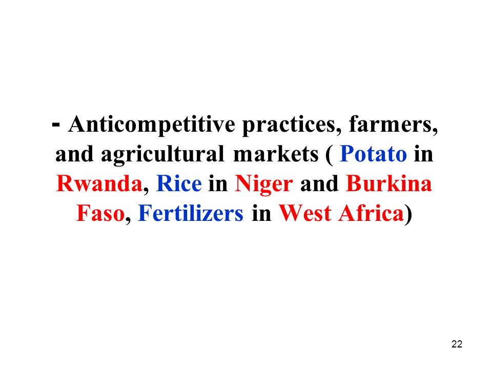 - Anticompetitive practices, farmers, and agricultural markets ( Potato in Rwanda, Rice in Niger and Burkina Faso, Fertilizers in West Africa)