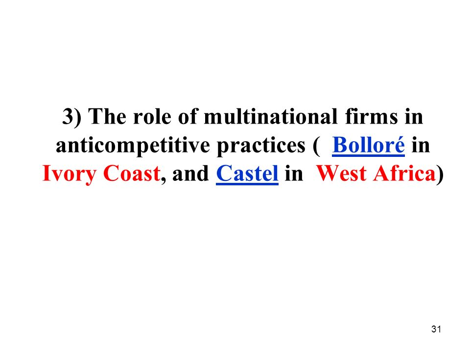 3) The role of multinational firms in anticompetitive practices ( Bolloré in Ivory Coast, and Castel in West Africa)