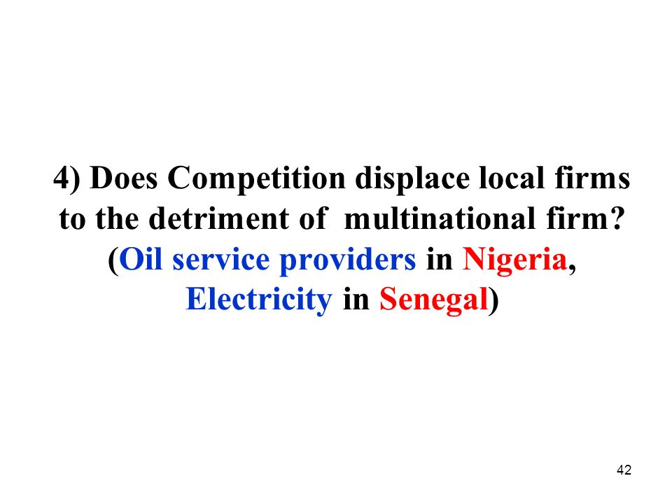 4) Does Competition displace local firms to the detriment of multinational firm.