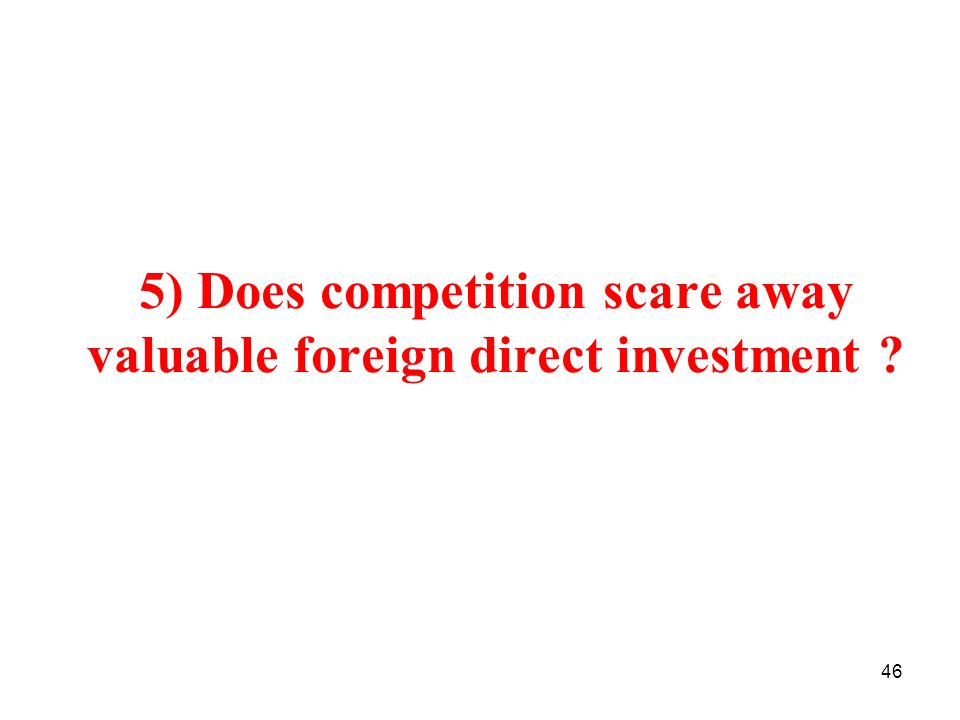 5) Does competition scare away valuable foreign direct investment