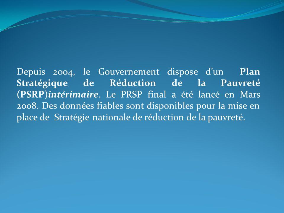 Depuis 2004, le Gouvernement dispose d'un Plan Stratégique de Réduction de la Pauvreté (PSRP)intérimaire.