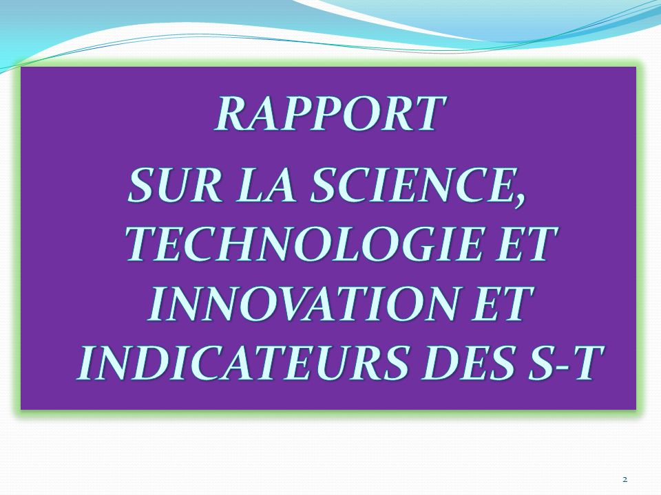 RAPPORT SUR LA SCIENCE, TECHNOLOGIE ET INNOVATION ET INDICATEURS DES S-T