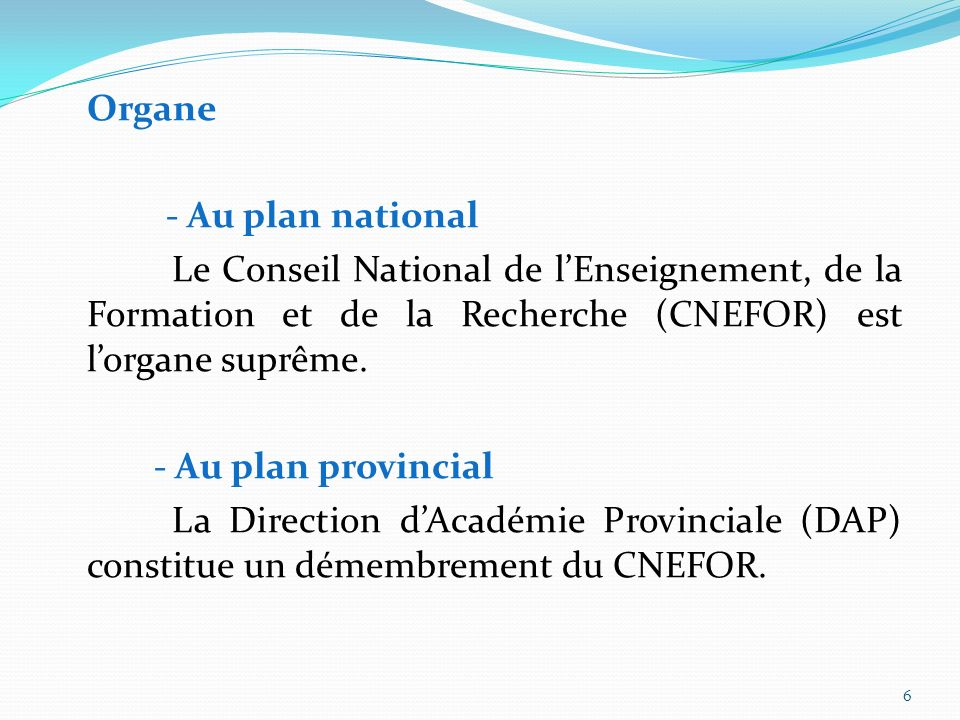 Organe - Au plan national. Le Conseil National de l'Enseignement, de la Formation et de la Recherche (CNEFOR) est l'organe suprême.